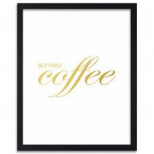 But first coffee, Plakaty w ramie