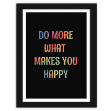 Do more what meakes you happy, Plakaty w ramie