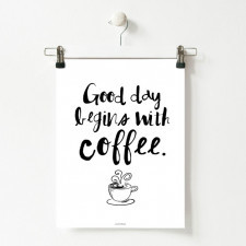 Plakat z napisem Good day begins with coffee