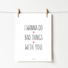 Plakat z napisem I wanna do bad things with you