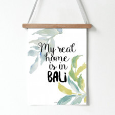 Plakat z napisem My real home is in Bali